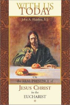 With Us Today: On the Real Presence of Jesus Christ in the Eucharist (Paperback)