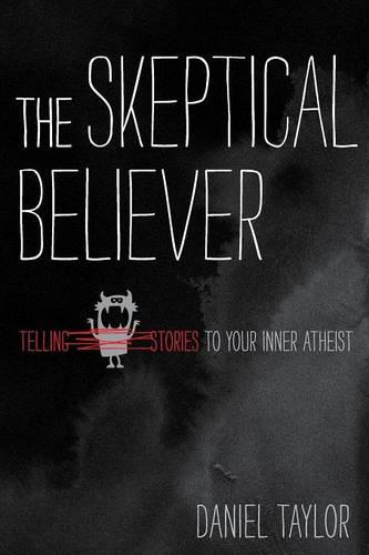 The Skeptical Believer: Telling Stories to Your Inner Atheist (Paperback)