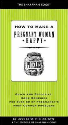 How to Make a Pregnant Woman Happy: Quick and Effective Home Remedies for Over 60 of Pregnancy's Most Common Problems (Paperback)
