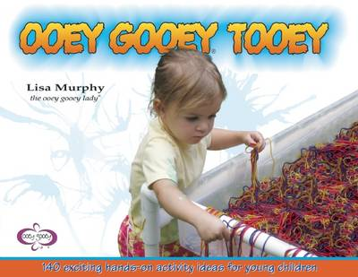Ooey Gooey (R) Tooey: 140 Exciting Hands-on Activity Ideas for Young Children (Paperback)