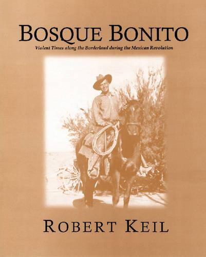 Bosque Bonito: Violent Times along the Borderlands during the Mexican Revolution (Paperback)