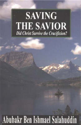 Saving the Savior: Did Christ Survive the Crucifixion? (Paperback)