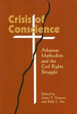 Crisis of Conscience: Arkansas Methodists and the Civil Rights Struggle (Paperback)