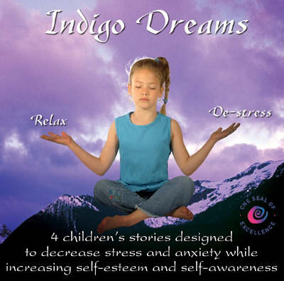 Indigo Dreams: 4 Children's Stories Designed to Decrease Stress and Anxiety While Increasing Self-Esteem and Self-Awareness - Indigo Dreams S.