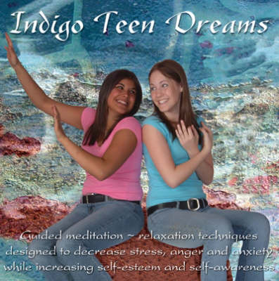 Indigo Teen Dreams: Teens Explore Relaxation/Stress Management Techniques While Receiving Guided Instructions on the Techniques of Breathing, Visualizations, Muscular Relaxation and Affirmations (CD-Audio)