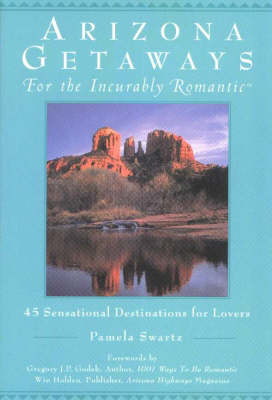 Arizona Getaways for the Incurably Romantic (Paperback)