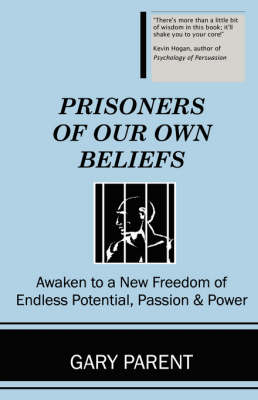 Prisoners of Our Own Beliefs (Paperback)