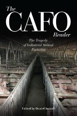 The CAFO Reader: The Tragedy of Industrial Animal Factories (Paperback)