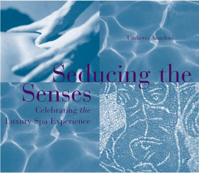 Seducing the Senses: Spa Visions of a Bon Vivant (Hardback)