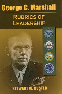 George C. Marshall: Rubrics of Leadership (Hardback)
