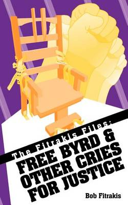 The Fitrakis Files: Free Byrd & Other Cries for Justice (Paperback)