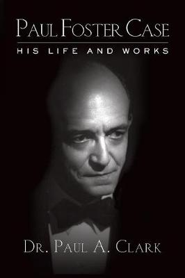 Paul Foster Case: His Life and Works (Paperback)