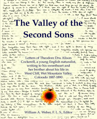 The Valley of the Second Sons: Letters of Theodore Dru Alison Cockerell, a Young English Naturalist, Writing to His Sweetheart and Her Brother About His Life in West Cliff, Wet Mountain Valley, Colorado 1887-1890 (Paperback)