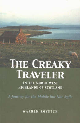 Creaky Traveler in the Northwest Highlands of Scotland: A Journey for the Mobile But Not Agile (Paperback)