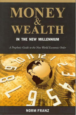 Money and Wealth in the New Millennium: A Prophetic Guide to the New World Economic Order (Paperback)