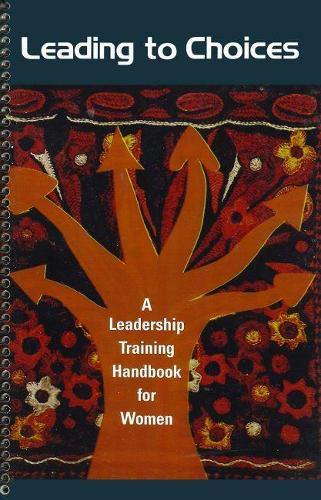 Leading to Choices: A Leadership Training Handbook for Women (Paperback)