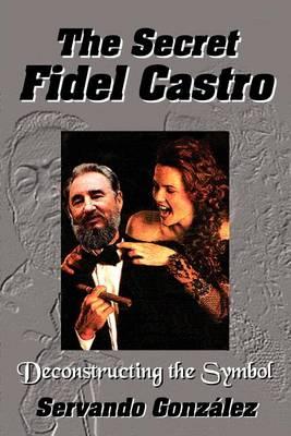 The Secret Fidel Castro (Paperback)