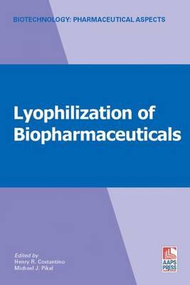 Lyophilization of Biopharmaceuticals - Biotechnology: Pharmaceutical Aspects II (Hardback)