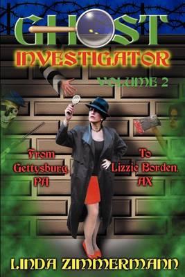 Ghost Investigator Volume 2: From Gettysburg to Lizzie Borden: v.2 (Paperback)