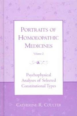 Portraits of Homoeopathic Medicines: Psychophysical Analyses of Selected Constitutional Types v. 2 (Hardback)