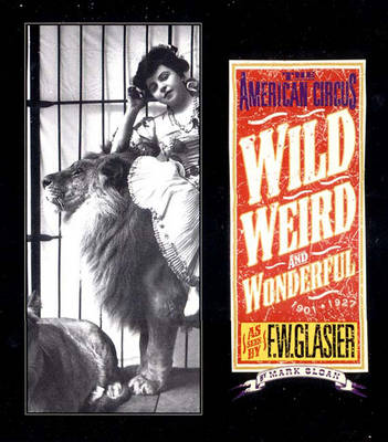 Wild, Weird, and Wonderful: The American Circus Circa 1910 - As Seen by F. W. Glasier (Hardback)