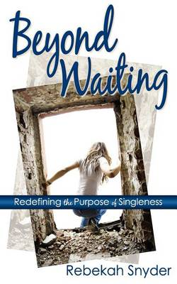 Beyond Waiting: Redefining the Purpose of Singleness (Paperback)