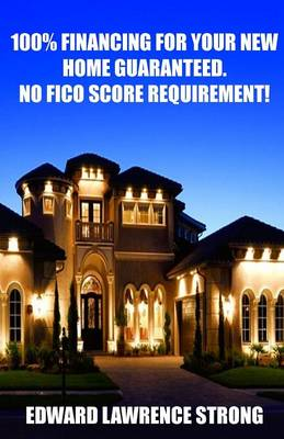 100% Financing for Your New Home Guaranteed. No Fico Score Requirement! (Paperback)