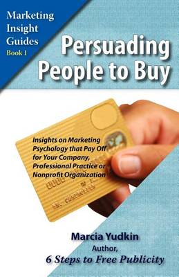 Persuading People to Buy: Insights on Marketing Psychology That Pay Off for Your Company, Professional Practice, or Nonprofit Organization (Paperback)