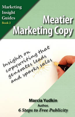 Meatier Marketing Copy: Insights on Copywriting That Generates Leads and Sparks Sales (Paperback)