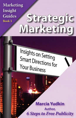 Strategic Marketing: Insights on Setting Smart Directions for Your Business (Paperback)