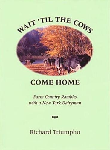 Wait 'til the Cows Come Home: Farm Country Rambles with a New York Dairyman (Hardback)