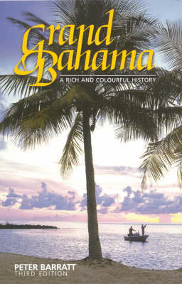 Grand Bahama: A Rich and Colourful History (Paperback)