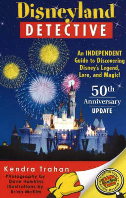"""Disneyland Detective: """"An Independent Guide to Discovering Disney's Legend, Lore, and Magic"""" (Paperback)"""