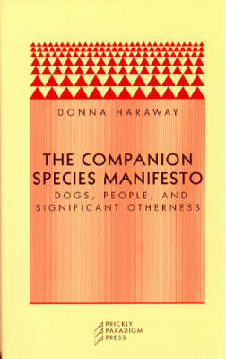 The Companion Species Manifesto: Dogs, People and Significant Otherness (Paperback)