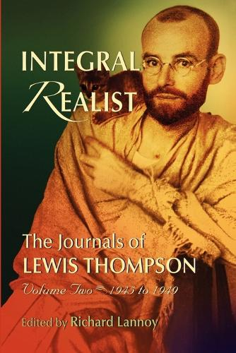 Integral Realist, the Journals of Lewis Thompson Volume Two, 1945-1949 (Paperback)