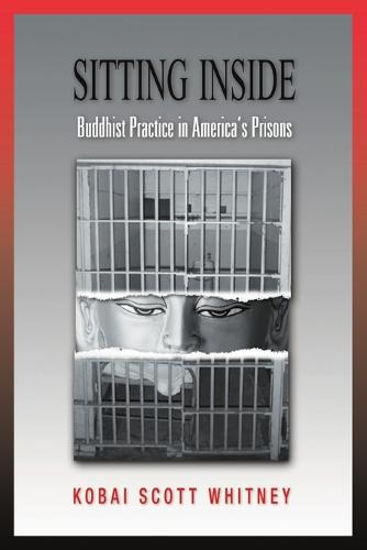 Sitting Inside: Buddhist Practice in America's Prisons (Paperback)
