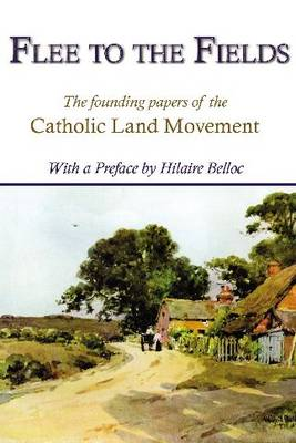 Flee to the Fields: The Founding Papers of the Catholic Land Movement (Paperback)