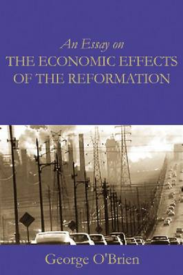 An Essay on the Economic Effects of the Reformation (Paperback)