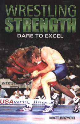 Wrestling Strength: Dare to Excel (Paperback)