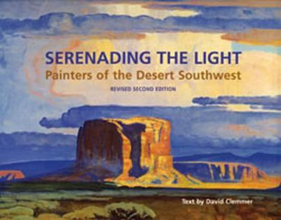 Serenading the Light: Painters of the Desert Southwest (Hardback)