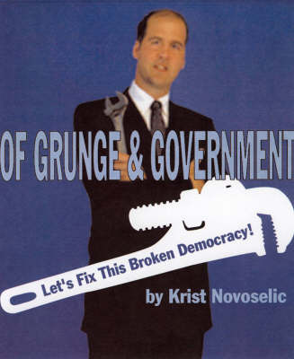 Of Grunge And Government: Let's Fix This Broken Democracy! (Paperback)