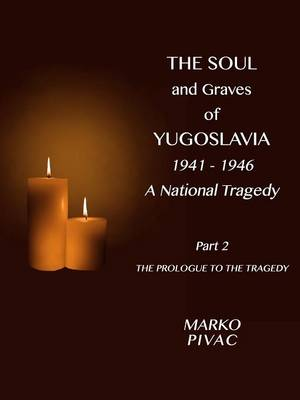 The Soul and Graves of Yugoslavia a National Tragedy Part 2 the Prologue to the Tragedy (Paperback)