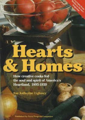 Hearts and Homes: How Creative Cooks Fed the Soul and Spirit of America's Heartland, 1895-1939 (Paperback)