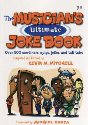 The Musician's Ultimate Joke Book: Over 500 One-Liners, Quips, Jokes, and Tall Tales (Paperback)