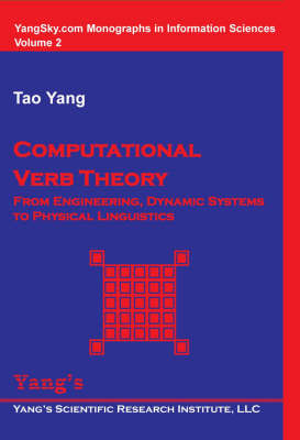 Computational Verb Theory: From Engineering, Dynamic Systems to Physical Lingistics - YangSky.com monographs in information sciences Volume 2 (Paperback)