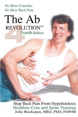 The AB Revolution Fourth Edition - No More Crunches No More Back Pain (Paperback)