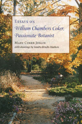 Essays on William Chambers Coker, Passionate Botanist (Hardback)