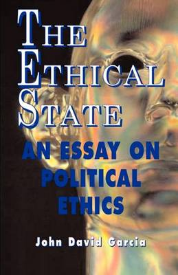 The Ethical State - An Essay on Political Ethics (Paperback)