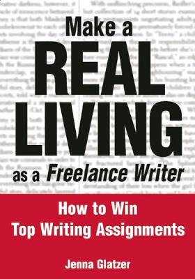 Make A REAL LIVING as a Freelance Writer: How To Win Top Writing Assignments (Paperback)