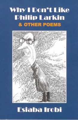 Why I Don't Like Philip Larkin and Other Poems (Paperback)